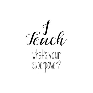 I teach. Whats your superpower. Teacher's Day. Modern hand lettering and calligraphy. For greeting card, poster, banner, printing, mailing