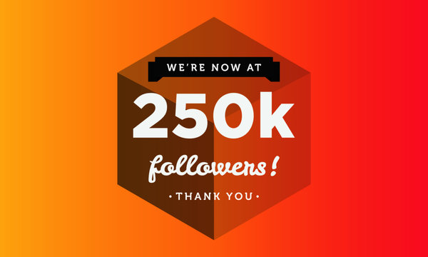 We're Now At 250K Followers Thank You