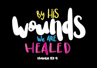 Hand Lettered By His Wounds We Are Healed. Christian Poster. Handwritten Inspirational Motivational Quote. Printable