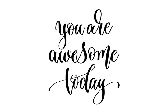 you are awesome today - positive quote, hand lettering inscripti