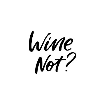 Hand drawn lettering card. The inscription: wine not? Perfect design for greeting cards, posters, T-shirts, banners, print invitations.