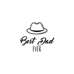 Fathers day card. Bowler hat icon. Dad greeting. Best dad ever text. Greeting card with vintage hat. Vector.