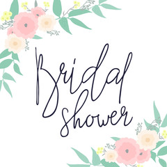 Bridal shower lettering card. Beautiful, delicate flowers in the corners.