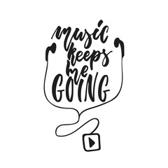 Music keeps me going - hand drawn lettering quote isolated on the white background. Fun brush ink vector illustration for banners, greeting card, poster design, photo overlays.
