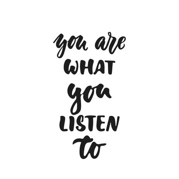 You are what you listen to - hand drawn lettering quote isolated on the white background. Fun brush ink vector illustration for banners, greeting card, poster design, photo overlays.