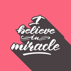 """Lettering design with a phrase """"I believe in miracle"""". Vector illustration."""
