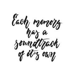 Each memory has a soundtrack of it's own - hand drawn lettering quote isolated on the white background. Fun brush ink vector illustration for banners, greeting card, poster design, photo overlays.
