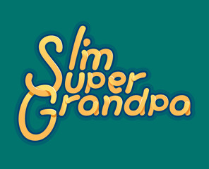 Im Super Grandpa - Illustration for grandfather day - logo and slogan for t-shirt, baseball cap or postcard, original bright letters.