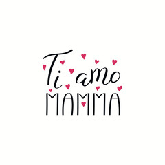 Hand written lettering quote Love you Mom in Italian, Ti amo mamma, with hearts. Isolated objects on white background. Vector illustration. Design concept for Mothers Day banner, greeting card.