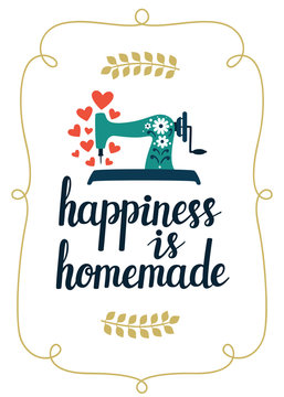 """Vector card with hand written text """"Happiness is homemade"""" and sewing machine. Beautiful hand drawing poster with inspirational phrase."""