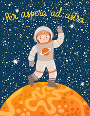"Vector poster with smiling astronaut, planet, starry sky ans hand written Latin phrase ""Through hardships to the stars"". Cute cartoon character in the space."