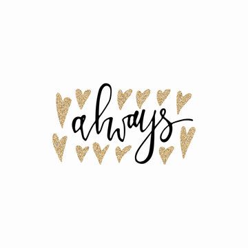Always hand lettering romantic card with gold glitter hearts. Hand drawn lettering. Used for greeting card, banner, poster, congratulate. printing. Vector typography poster, romantic quote.