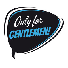only for gentlemen retro speech bubble