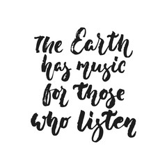 The Earth has music for those who listen - hand drawn lettering quote isolated on the white background. Fun brush ink vector illustration for banners, greeting card, poster design, photo overlays.