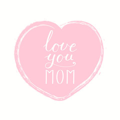 Hand written lettering quote Love you Mom in a heart. Isolated objects on white background. Vector illustration. Design concept for Mothers Day banner, greeting card.