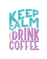 Keep Calm and Drink Coffee inscription. Vector hand lettered phrase.