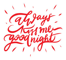 Always Kiss Me Goodnight hand drawing vector lettering,