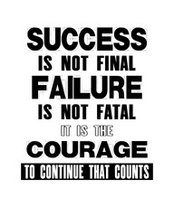 Inspiring motivation quote with text Success Is Not Final Failure Is Not Fatal It Is The Courage To Continue That Counts. Vector typography poster and t-shirt design concept.
