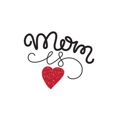 Mom is love. Hand drawn mother's day postcard, card, invitation, poster, banner template. Lettering typography with heart on white background.