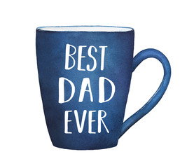 """Dark blue mug with text phrase """"BEST DAD EVER"""". Father's Day gift illustration to decorate greeting cards, banners, prints, holiday arts. Hand drawn watercolour painting on white background, isolated."""