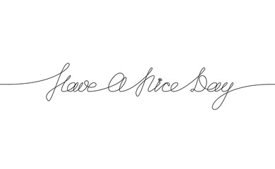 HAVE A NICE DAY handwritten inscription. Hand drawn lettering. alligraphy. One line drawing of phrase Vector illustration