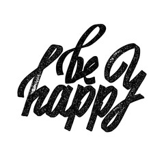 Be happy. Inspirational and motivational quotes. Hand painted brush lettering and custom typography for your designs t-shirts, bags, for posters, invitations, cards, etc
