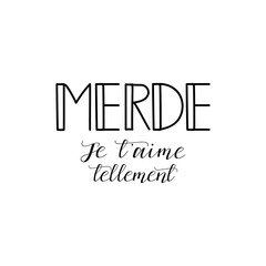 Merde, Je t'aime tellement. Shit, I love you so much in french language. Hand drawn lettering background. Ink illustration.