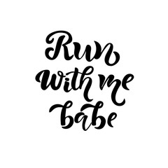 Run with me babe hand sketched T-shirt lettering typography. Fortune logotype, badge, poster, logo, tag. Vector illustration