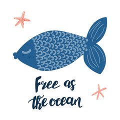 Vector cartoon cute blue fish and hand written lettering phrase Free as the ocean. Simple and adorable design for posters, sites, t-shirts, nursery and kids prints