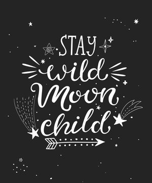 Stay wild moon child poster with hand drawn lettering. Vector illustration.