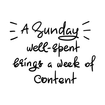 A Sunday well-spent brings a week of content - funny handwritten quote. Print for inspiring and motivational poster, t-shirt, bag, logo, greeting postcard, flyer, sticker, sweatshirt, cups.
