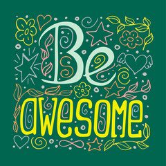Hand-drawn typography poster - Be awesome. Vector lettering for greeting cards, posters, prints or home decorations.