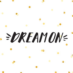 Ink lettering & gold confetti vector illustration. Dream on.