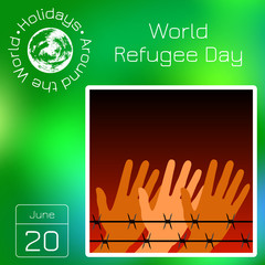 Series calendar. Holidays Around the World. Event of each day of the year. World Refugee Day. Hands behind barbed wire. Background symbolizes a fire at night