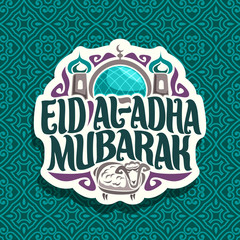 Vector logo for muslim greeting calligraphy Eid al-Adha Mubarak, cut paper sign with original brush letters for words eid ul adha mubarak, label with dome and minarets of mosque and sacrifice sheep.