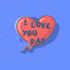 I LOVE YOU DAD phrase on a heart. Happy Father s day vector lettering calligraphy greeting speech bubble. Illustration for Fathers Day invitations. Dad s day