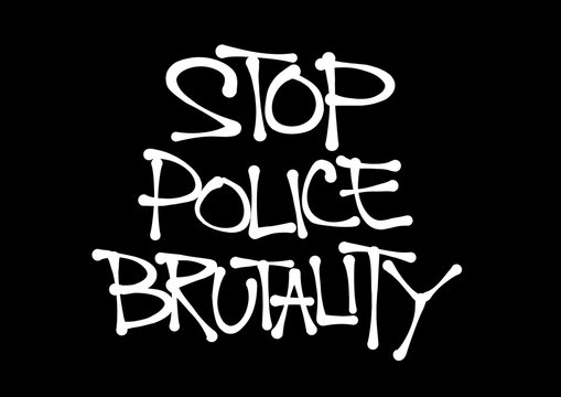 Stop police Brutality - excessive and violent force and abuse of repressive authority. Inappropriate beating and shooting by cops. Hand-written scrawl typography style.