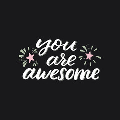 Hand drawn lettering card. The inscription: you are awesome. Perfect design for greeting cards, posters, T-shirts, banners, print invitations.