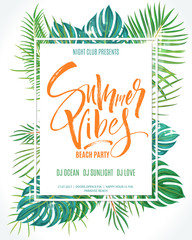 Summer Vibes Beach Party poster. Lettering background with exotic palm leaves and plants. Brush painted letters, modern calligraphy, vector illustration