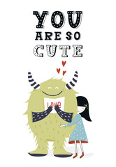 You are so cute - unique nursery poster with girl and monster. Vector illustration in scandinavian style