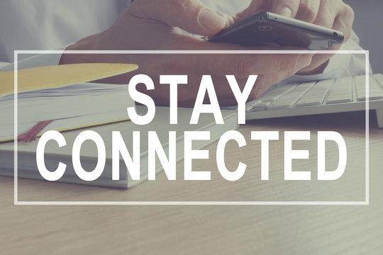 Stay Connected concept. Communication and Social Media.