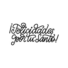 Felicidades Por Tu Santo translated from Spanish handwritten phrase Congratulations For Your Saint on white background.