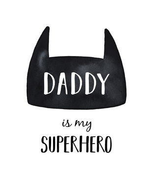 """Happy Father's Day composition with black and white words """"Daddy is my superhero"""". Hand drawn watercolour. Cute design for kids t-shirt, sticker, nursery room decoration, graphic print, label, poster."""