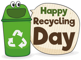 Recycle Bin with Speech Bubble Wishing You Happy Recycling Day, Vector Illustration