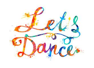 Lets dance. Hand written inscription of splash paint