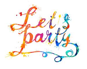 Lets party. Hand written inscription of splash paint letters