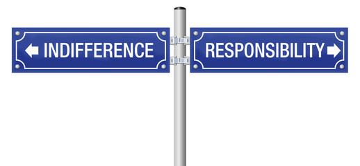 Indifference or responsibility. Street sign to decide for ignorance and doubt or for moral, duty, integrity, trust, obligation, ethics and social accountability.