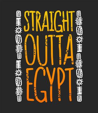 Straight outta egypt phrase with hieroglyphs, t-shirt prints
