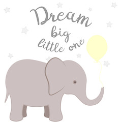 Nursery poster with elephant, stars and letters Dream big little one.Cute and cozy picture for design children shirt, kids poster, fashion, cards, prints, t-shirts.