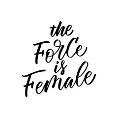 The Force is Female inscription. Vector hand lettered phrase.